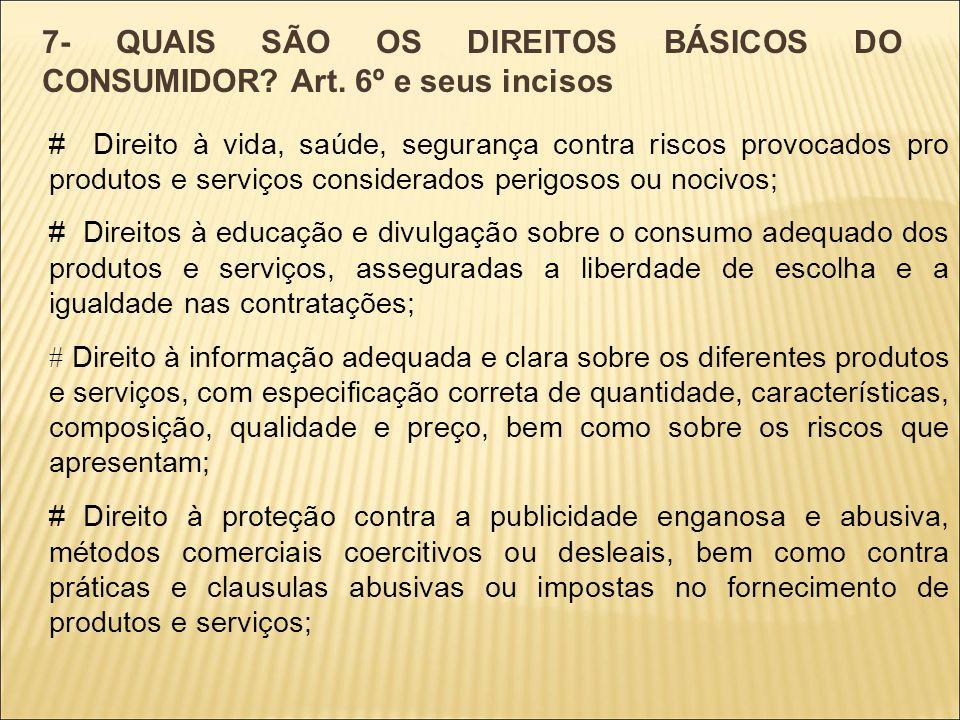 7- QUAIS SÃO OS DIREITOS BÁSICOS DO CONSUMIDOR Art. 6º e seus incisos