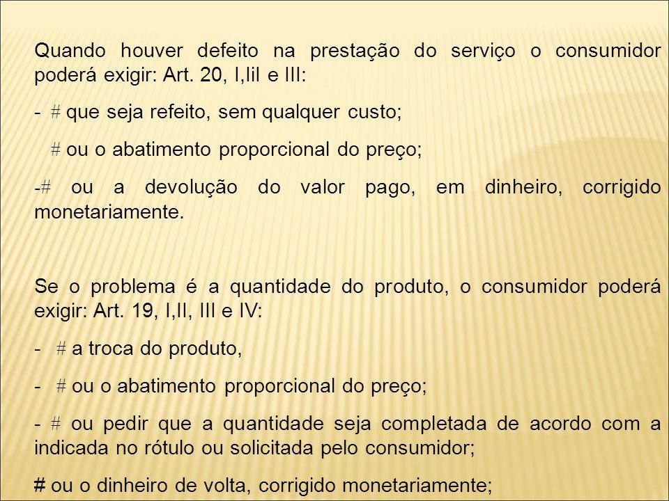 Quando houver defeito na prestação do serviço o consumidor poderá exigir: Art. 20, I,IiI e III: