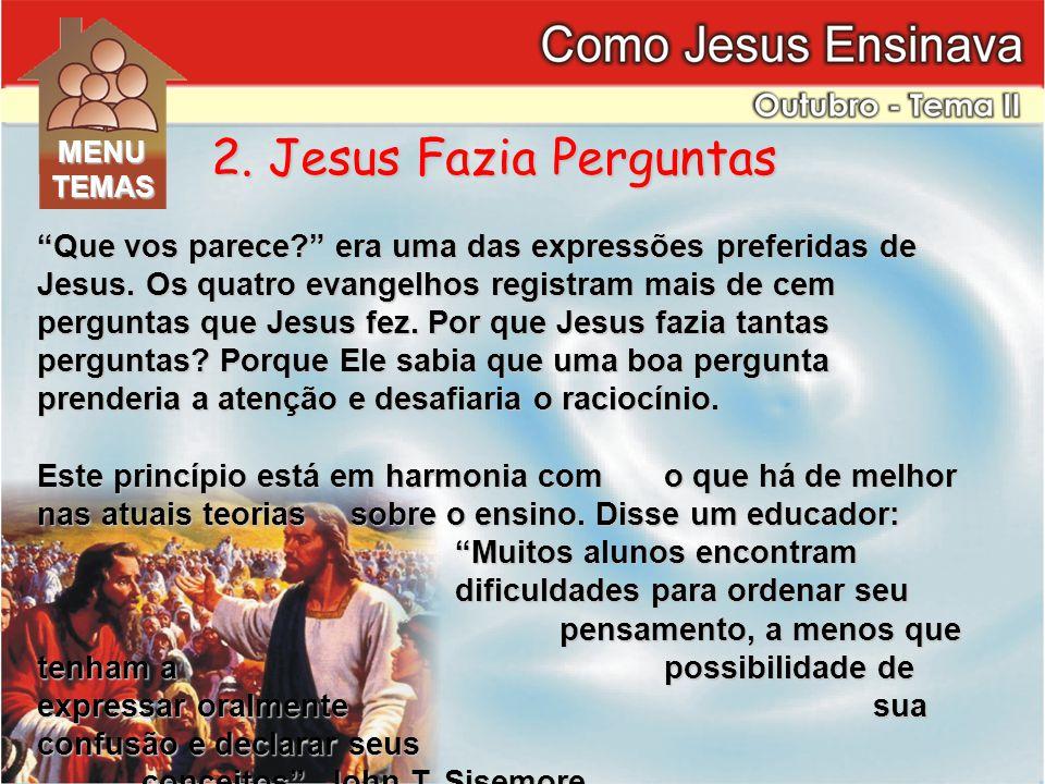 2. Jesus Fazia Perguntas MENU. TEMAS.