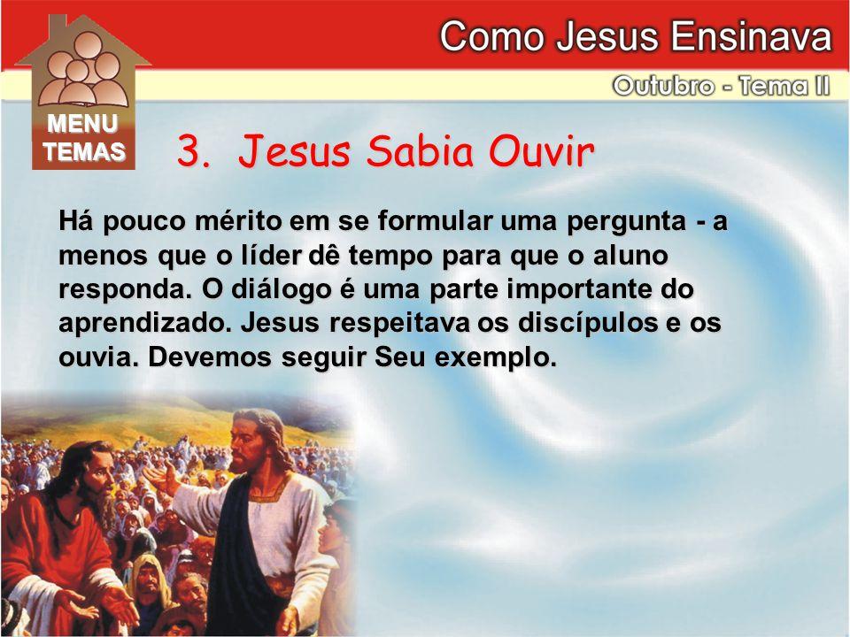 MENU TEMAS. 3. Jesus Sabia Ouvir.