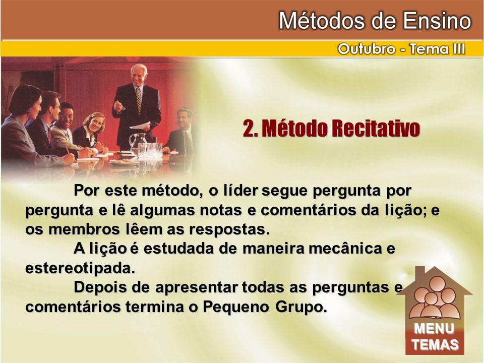 2. Método Recitativo Por este método, o líder segue pergunta por pergunta e lê algumas notas e comentários da lição; e os membros lêem as respostas.