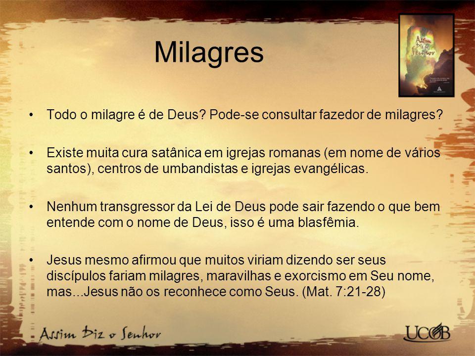 Milagres Todo o milagre é de Deus Pode-se consultar fazedor de milagres