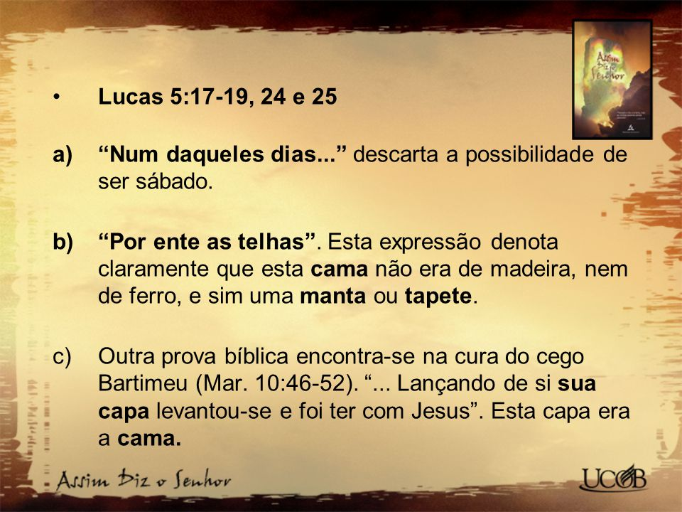 Lucas 5:17-19, 24 e 25 Num daqueles dias... descarta a possibilidade de ser sábado.