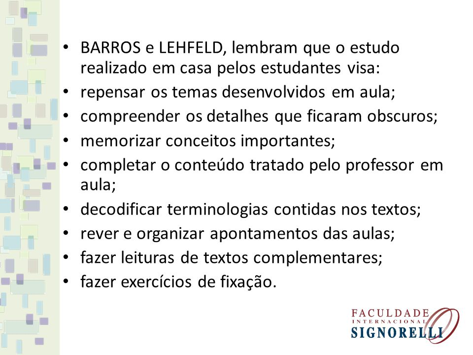 BARROS e LEHFELD, lembram que o estudo realizado em casa pelos estudantes visa: