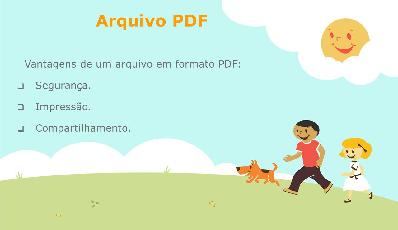 Arquivo PDF Vantagens de um arquivo em formato PDF: Segurança.