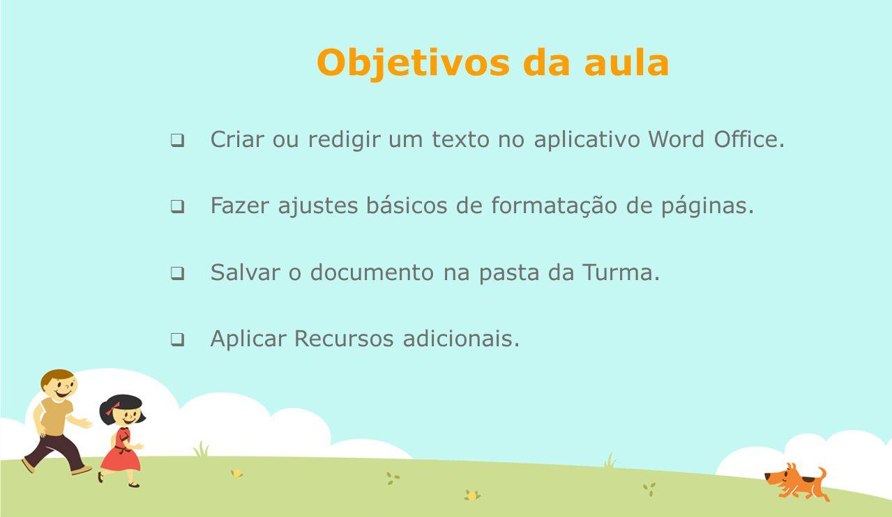 Objetivos da aula Criar ou redigir um texto no aplicativo Word Office.