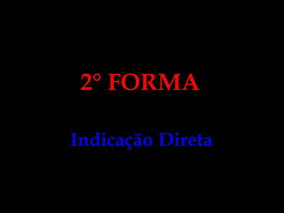 2° FORMA Indicação Direta