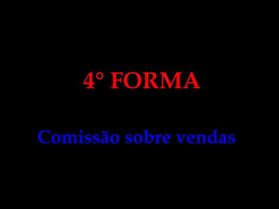 4° FORMA Comissão sobre vendas