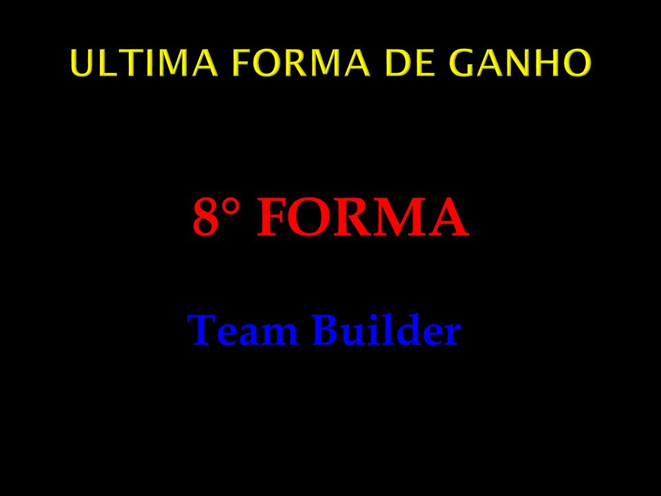 ULTIMA FORMA DE GANHO 8° FORMA Team Builder