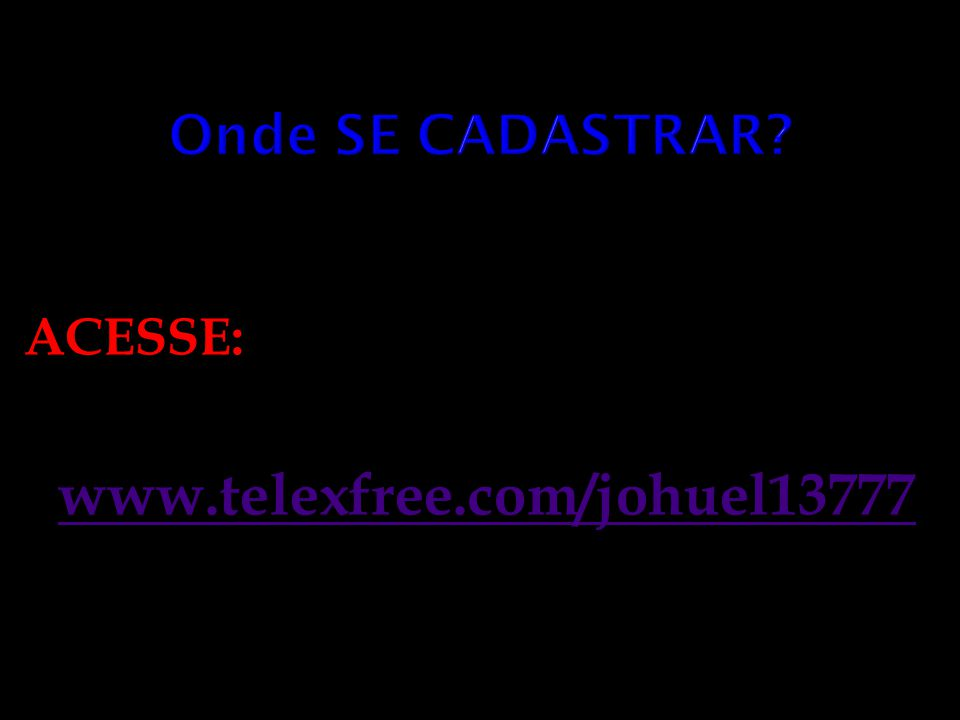 Onde SE CADASTRAR ACESSE: www.telexfree.com/johuel13777