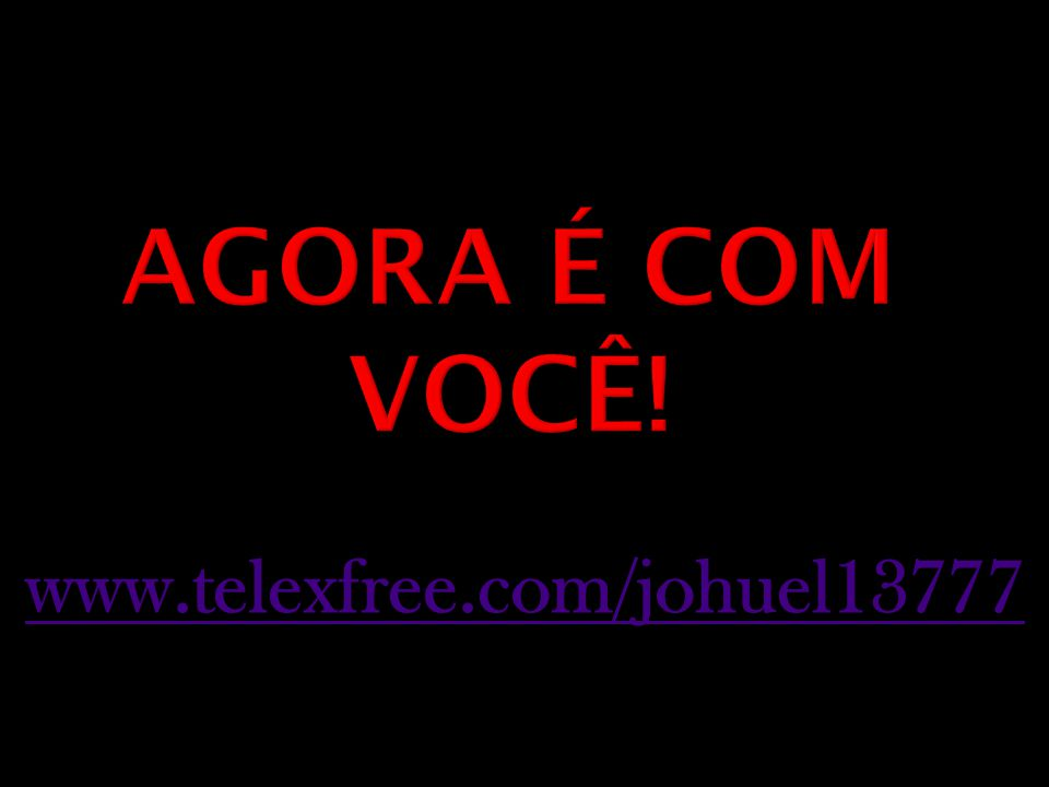 AGORA É COM VOCÊ! www.telexfree.com/johuel13777