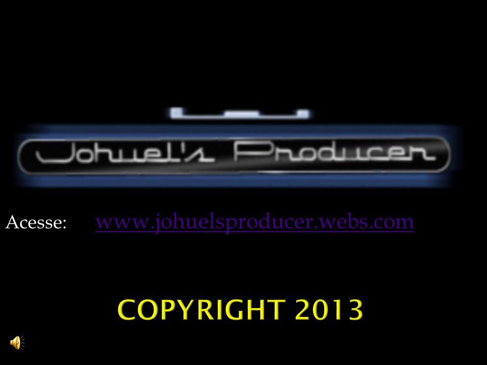 Acesse: www.johuelsproducer.webs.com