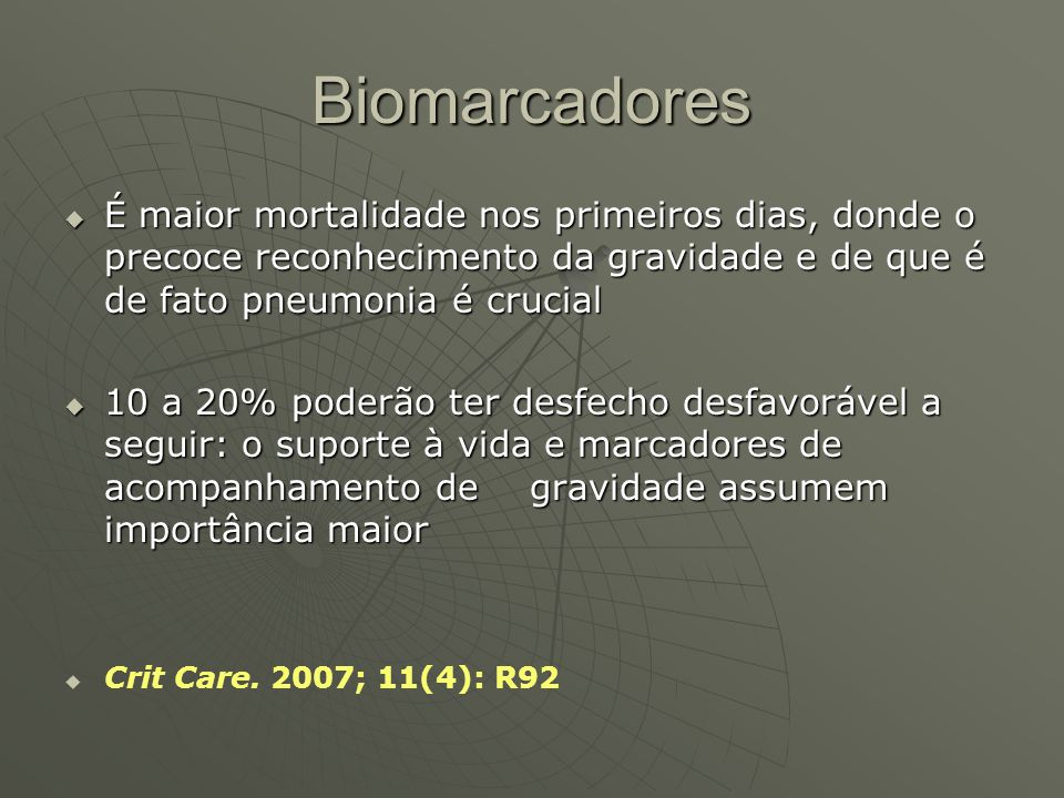 Biomarcadores É maior mortalidade nos primeiros dias, donde o precoce reconhecimento da gravidade e de que é de fato pneumonia é crucial.
