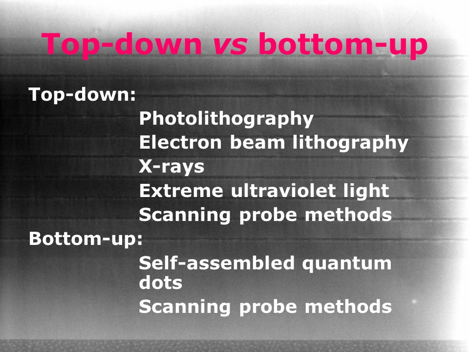 Top-down vs bottom-up Top-down: Photolithography