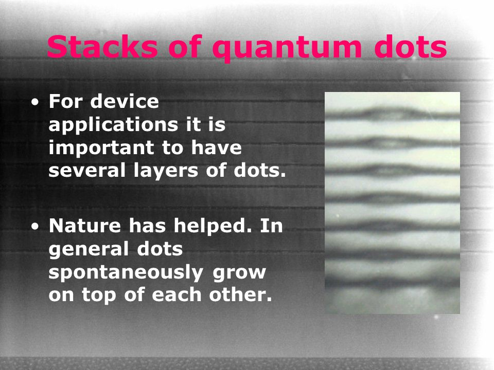 Stacks of quantum dots For device applications it is important to have several layers of dots.