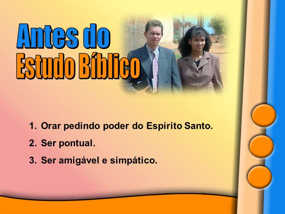 Antes do Estudo Bíblico Orar pedindo poder do Espírito Santo.