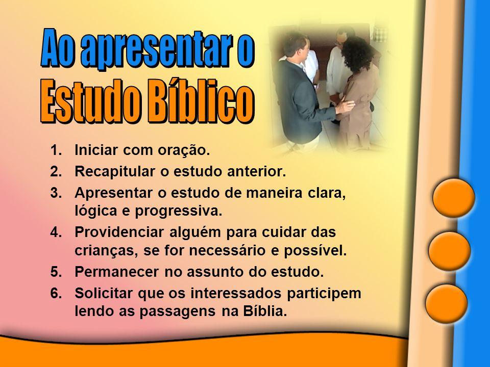Ao apresentar o Estudo Bíblico Iniciar com oração.