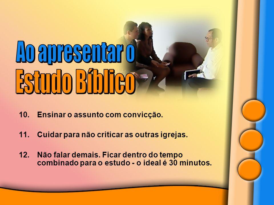 Ao apresentar o Estudo Bíblico Ensinar o assunto com convicção.
