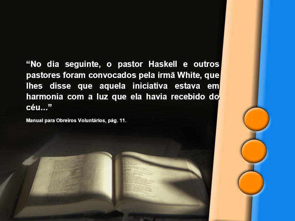 No dia seguinte, o pastor Haskell e outros pastores foram convocados pela irmã White, que lhes disse que aquela iniciativa estava em harmonia com a luz que ela havia recebido do céu...