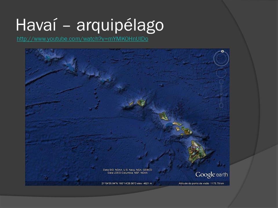 Havaí – arquipélago http://www.youtube.com/watch v=mYMKOHnUlDo