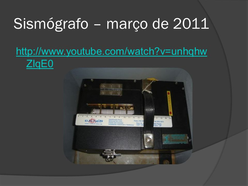 Sismógrafo – março de 2011 http://www.youtube.com/watch v=unhqhwZIqE0