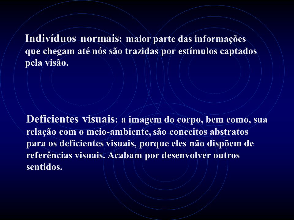 Indivíduos normais: maior parte das informações que chegam até nós são trazidas por estímulos captados pela visão.