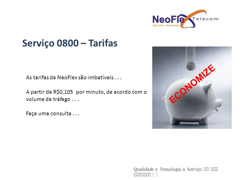 Serviço 0800 – Tarifas As tarifas da NeoFlex são imbatíveis . . .