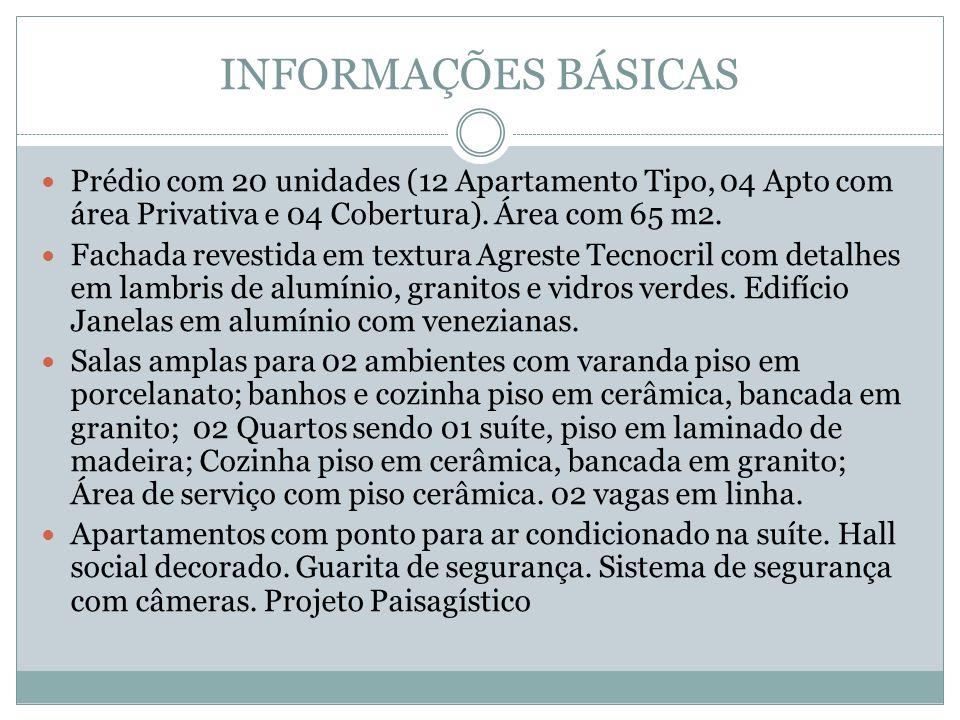INFORMAÇÕES BÁSICAS Prédio com 20 unidades (12 Apartamento Tipo, 04 Apto com área Privativa e 04 Cobertura). Área com 65 m2.