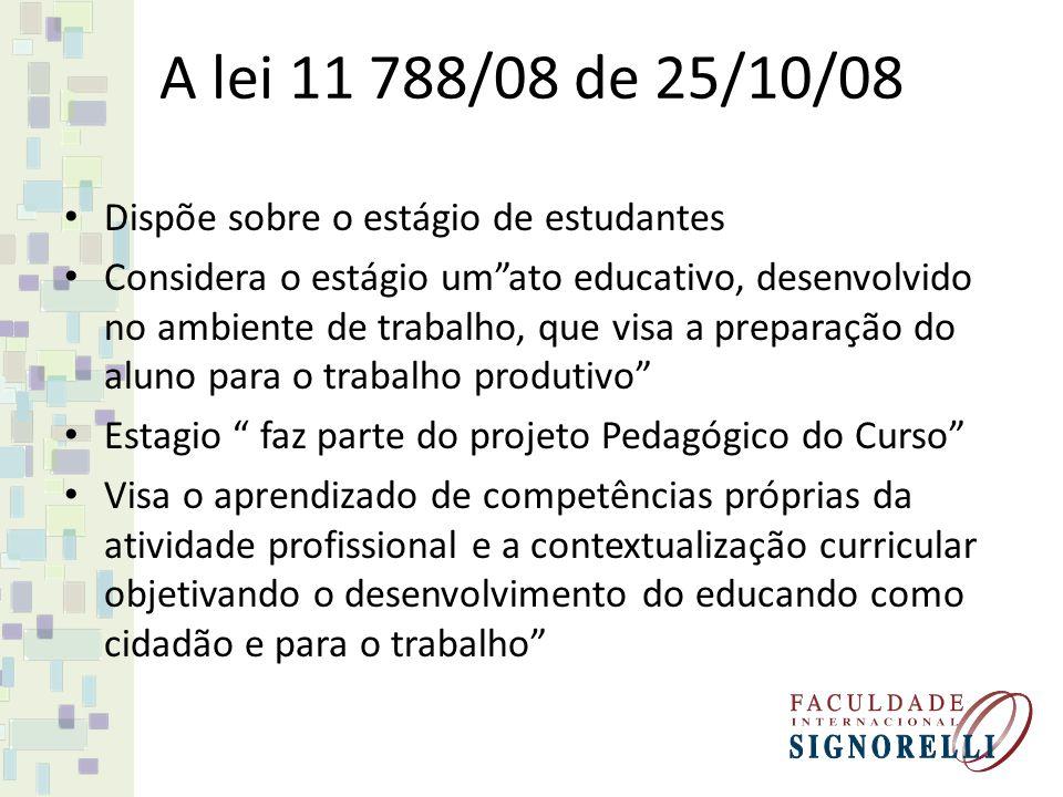 A lei 11 788/08 de 25/10/08 Dispõe sobre o estágio de estudantes