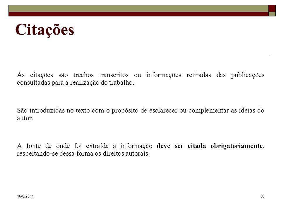 Citações As citações são trechos transcritos ou informações retiradas das publicações consultadas para a realização do trabalho.