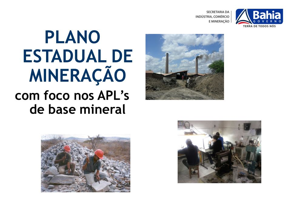 PLANO ESTADUAL DE MINERAÇÃO com foco nos APL's de base mineral