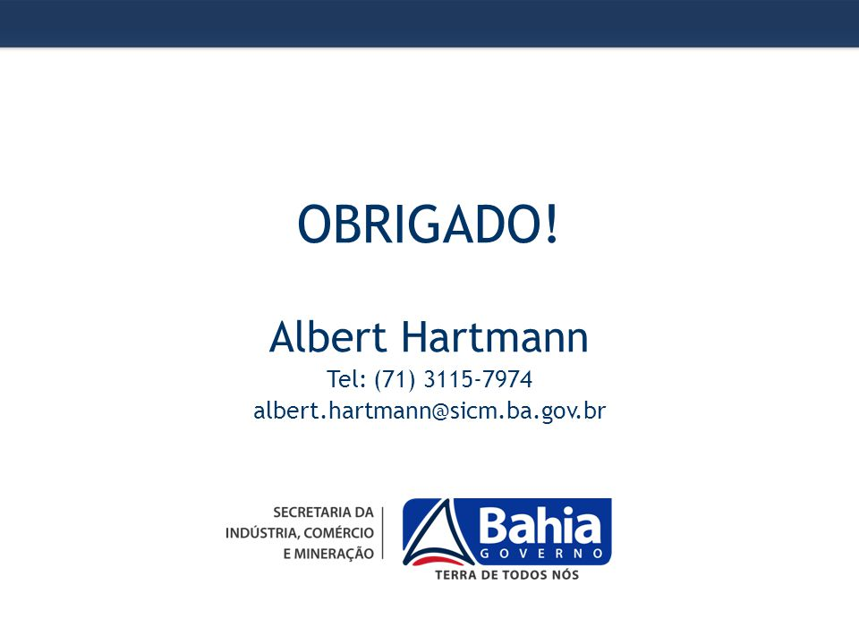 OBRIGADO! Albert Hartmann Tel: (71) 3115-7974