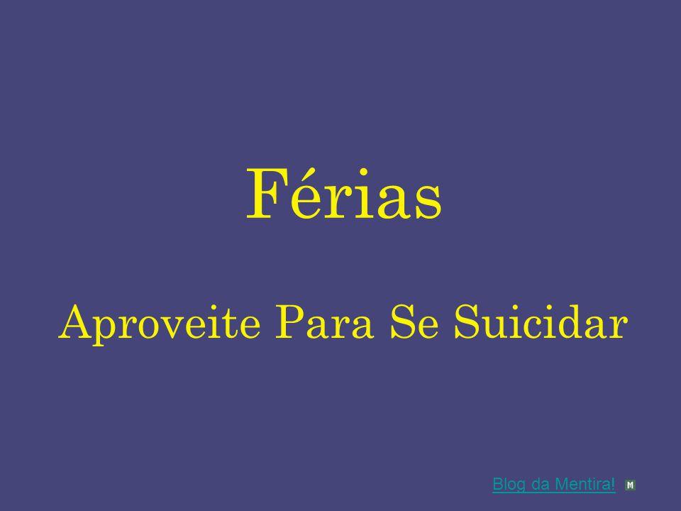 Aproveite Para Se Suicidar