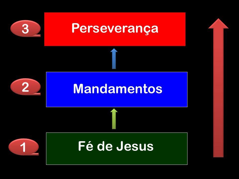 3 Perseverança 2 Mandamentos Fé de Jesus 1
