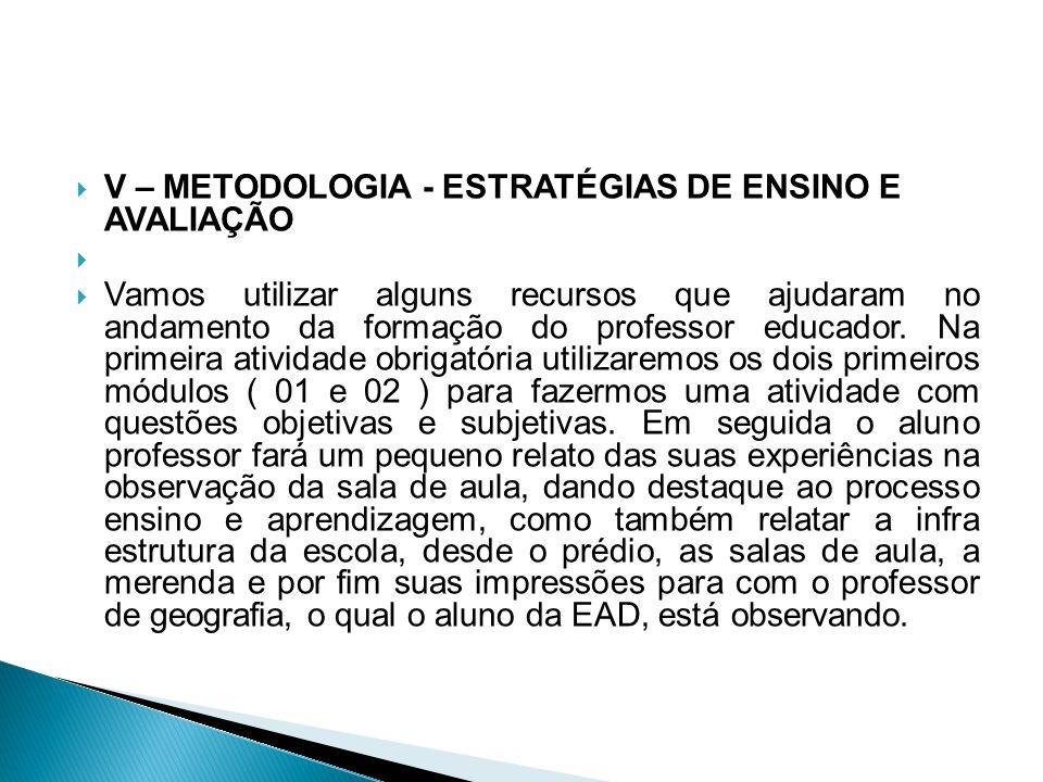 V – METODOLOGIA - ESTRATÉGIAS DE ENSINO E AVALIAÇÃO