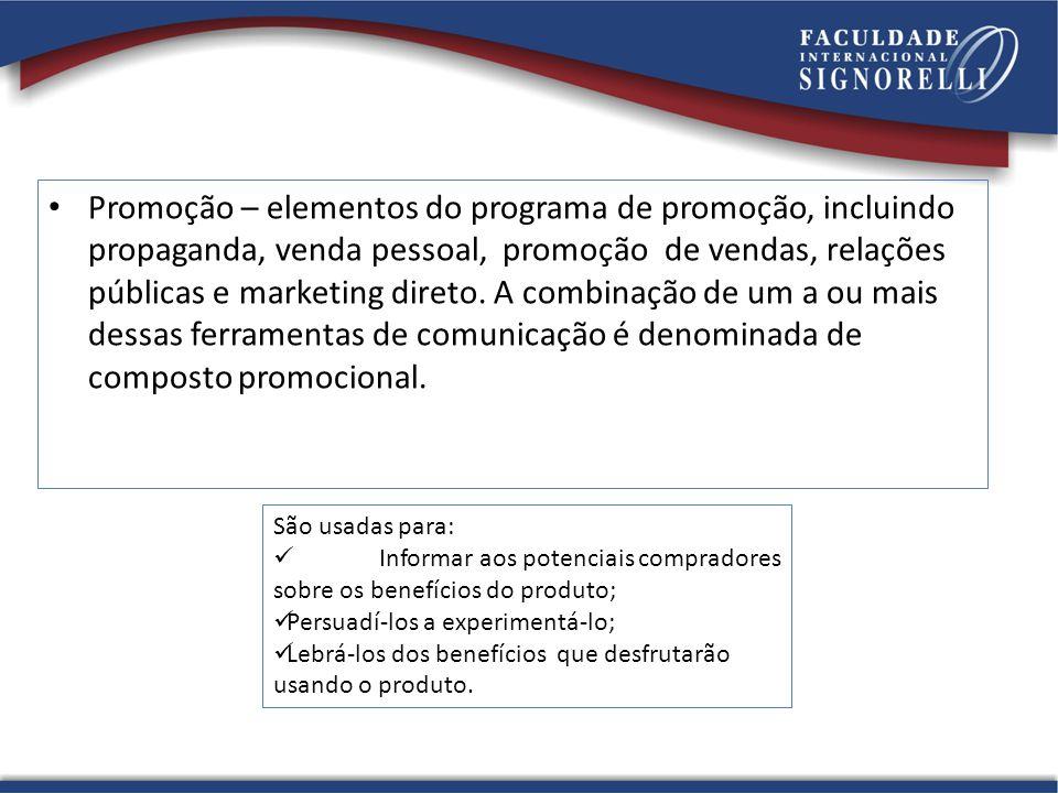 Promoção – elementos do programa de promoção, incluindo propaganda, venda pessoal, promoção de vendas, relações públicas e marketing direto. A combinação de um a ou mais dessas ferramentas de comunicação é denominada de composto promocional.