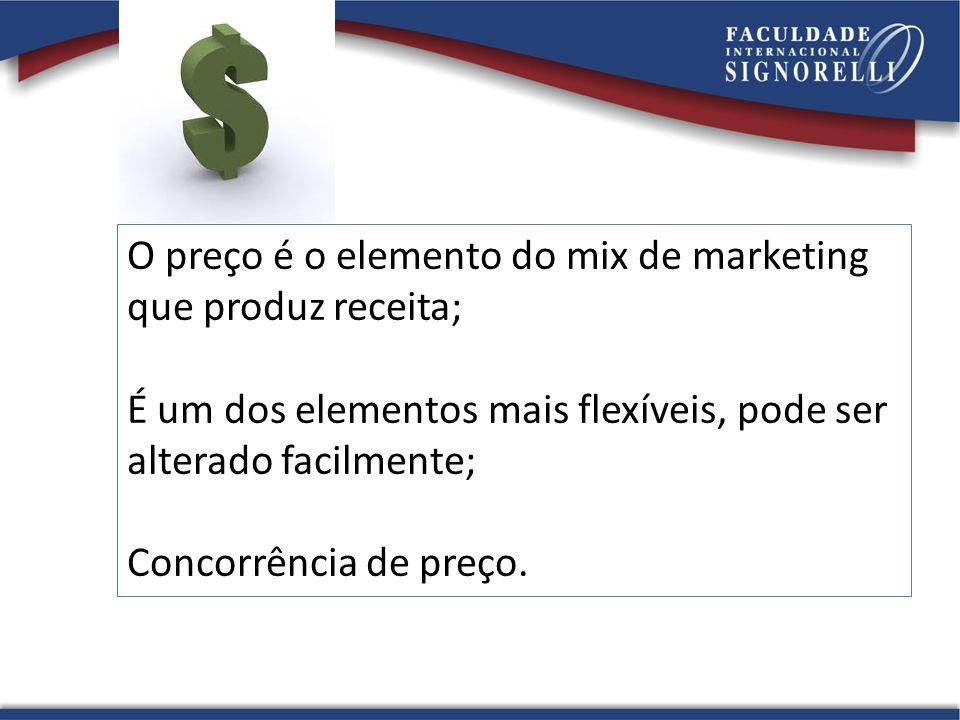 O preço é o elemento do mix de marketing que produz receita;
