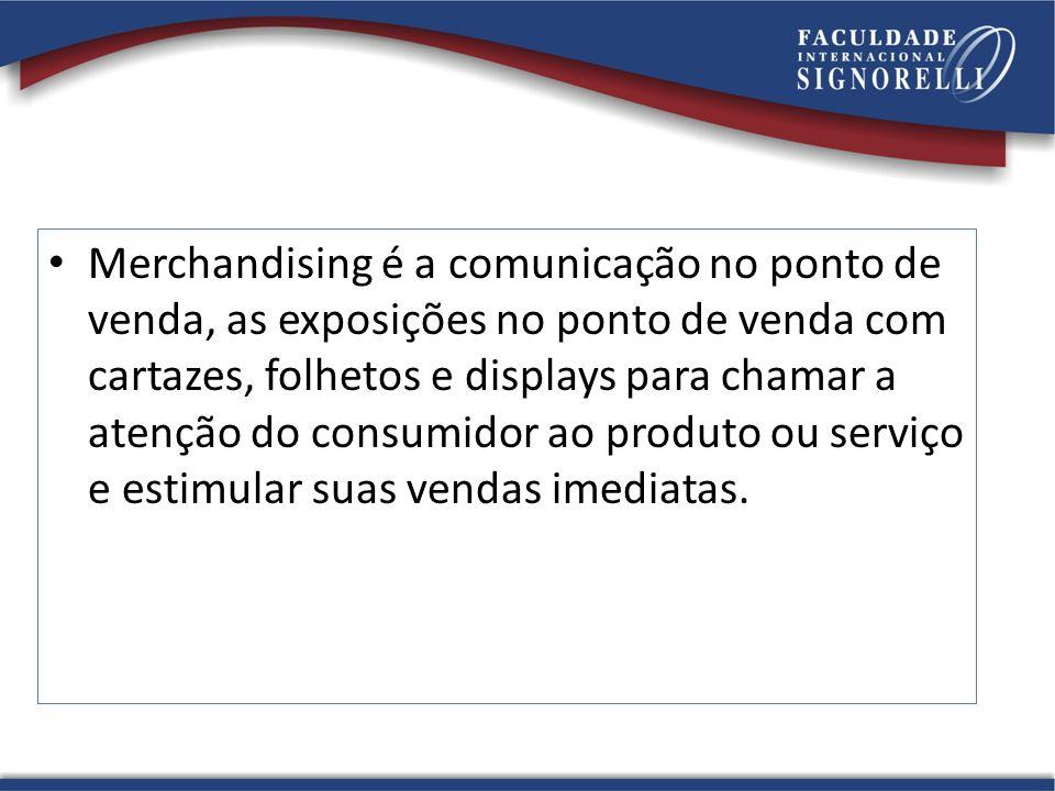 Merchandising é a comunicação no ponto de venda, as exposições no ponto de venda com cartazes, folhetos e displays para chamar a atenção do consumidor ao produto ou serviço e estimular suas vendas imediatas.