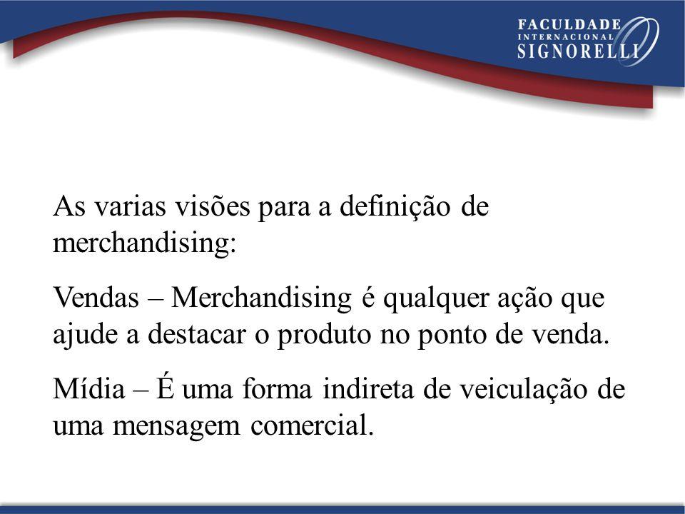 As varias visões para a definição de merchandising: