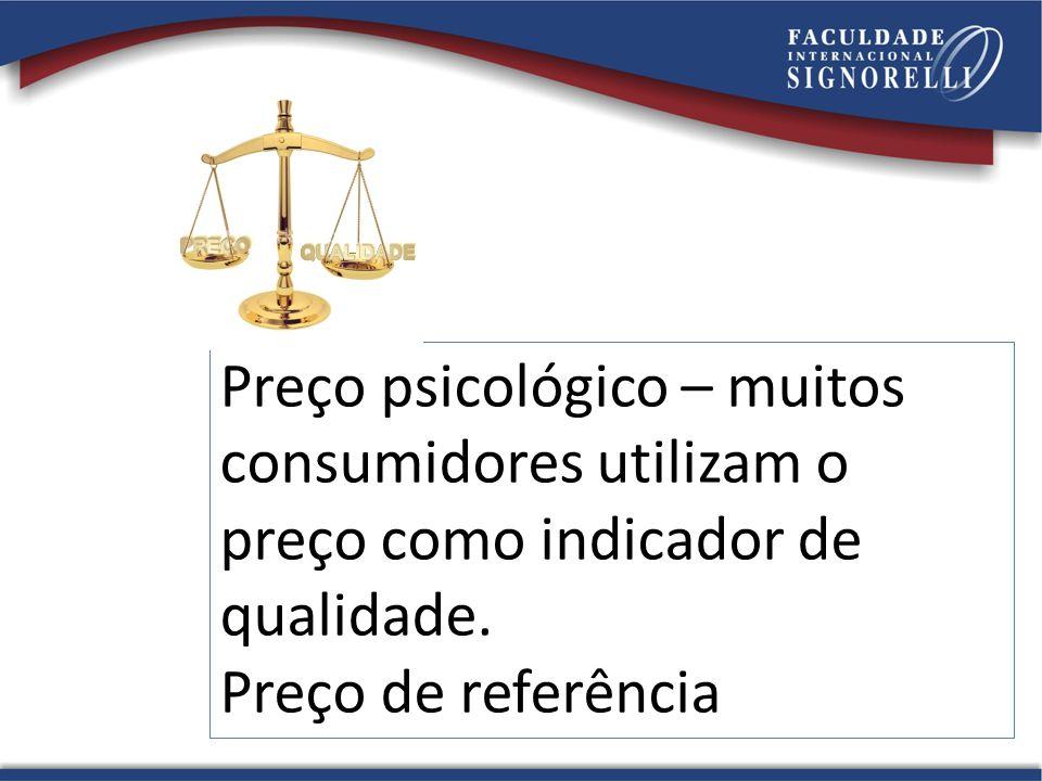 Preço psicológico – muitos consumidores utilizam o preço como indicador de qualidade.