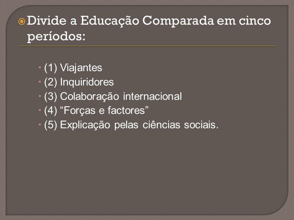 Divide a Educação Comparada em cinco períodos: