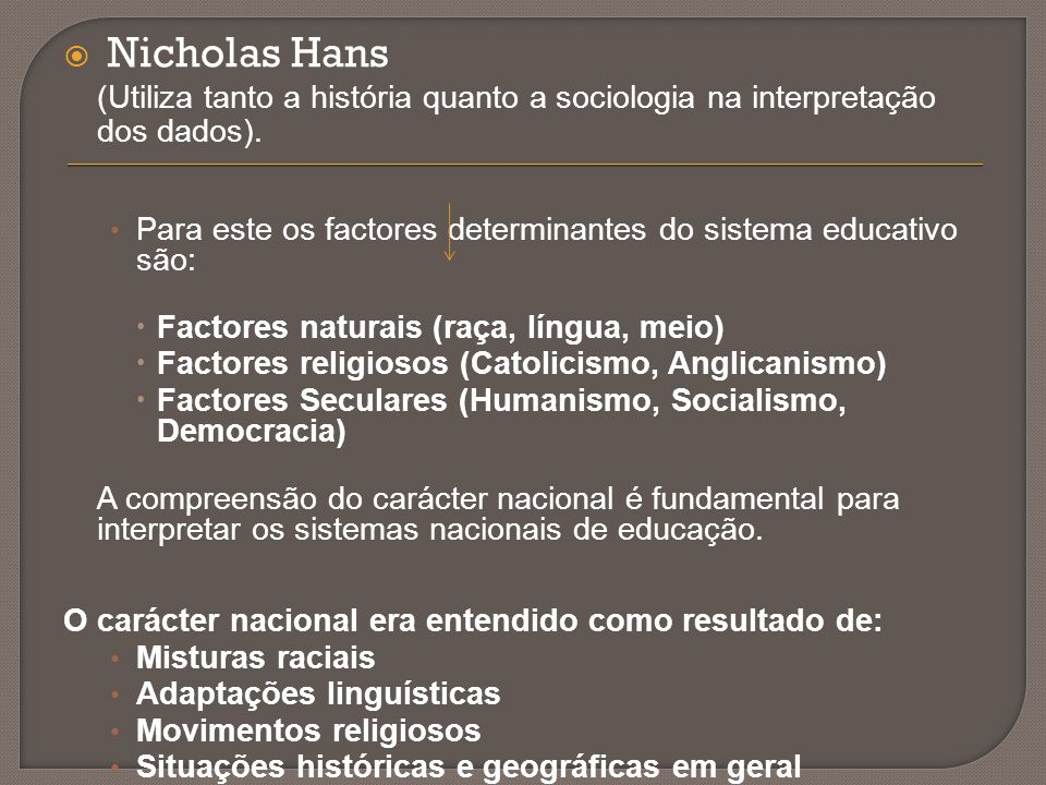 Nicholas Hans (Utiliza tanto a história quanto a sociologia na interpretação dos dados).
