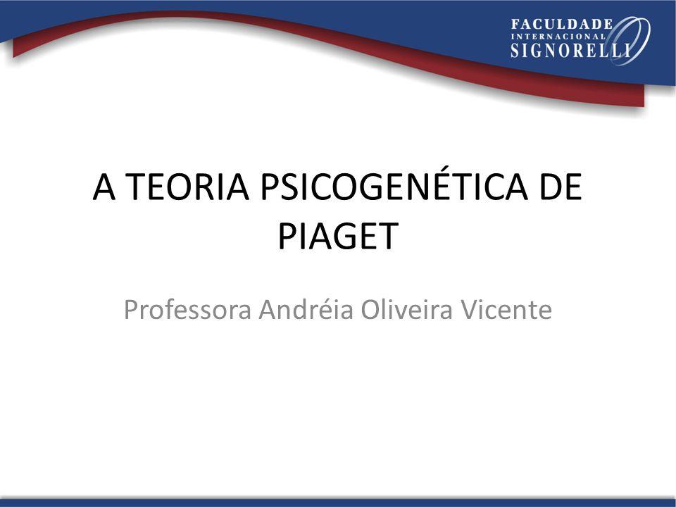 A TEORIA PSICOGENÉTICA DE PIAGET