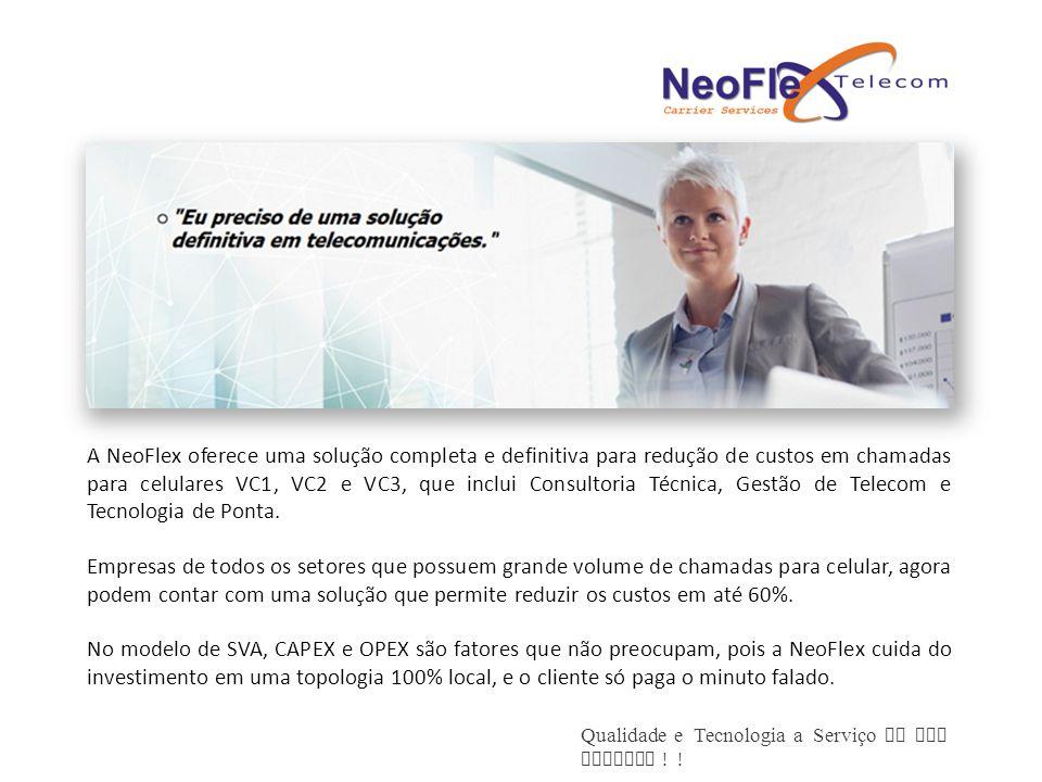 A NeoFlex oferece uma solução completa e definitiva para redução de custos em chamadas para celulares VC1, VC2 e VC3, que inclui Consultoria Técnica, Gestão de Telecom e Tecnologia de Ponta.