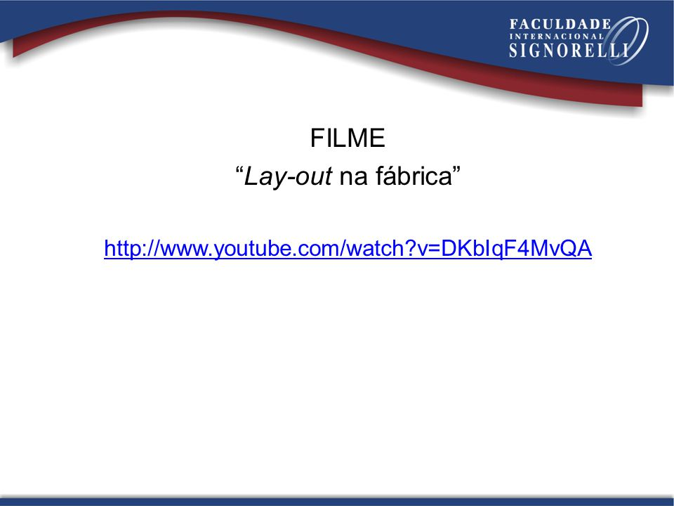 FILME Lay-out na fábrica http://www.youtube.com/watch v=DKbIqF4MvQA