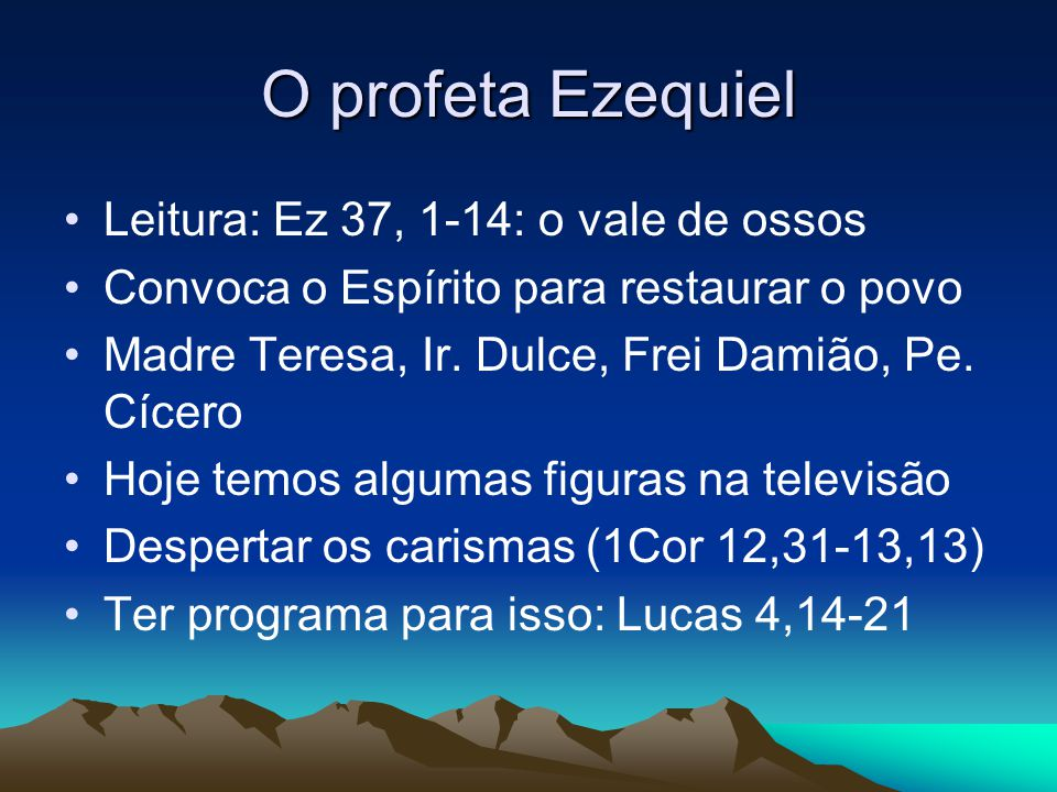 O profeta Ezequiel Leitura: Ez 37, 1-14: o vale de ossos