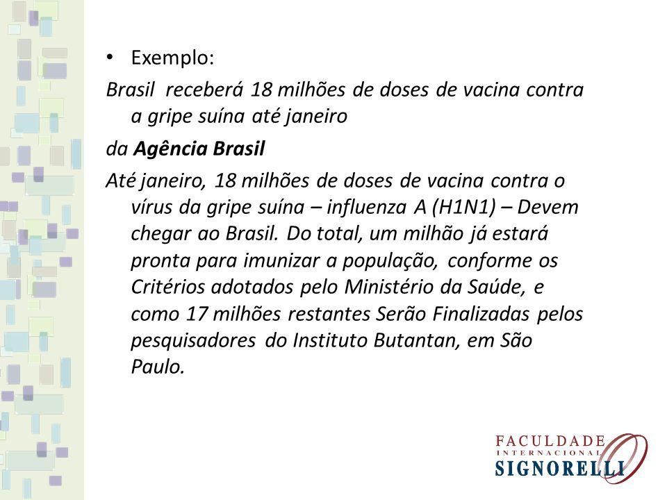 Exemplo: Brasil receberá 18 milhões de doses de vacina contra a gripe suína até janeiro. da Agência Brasil.