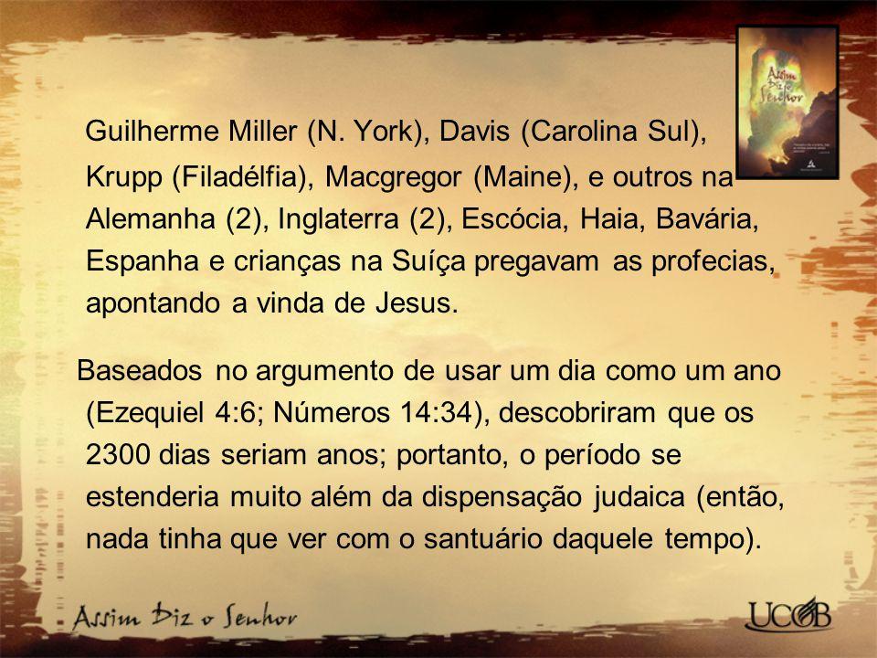 Guilherme Miller (N. York), Davis (Carolina Sul), Krupp (Filadélfia), Macgregor (Maine), e outros na Alemanha (2), Inglaterra (2), Escócia, Haia, Bavária, Espanha e crianças na Suíça pregavam as profecias, apontando a vinda de Jesus.