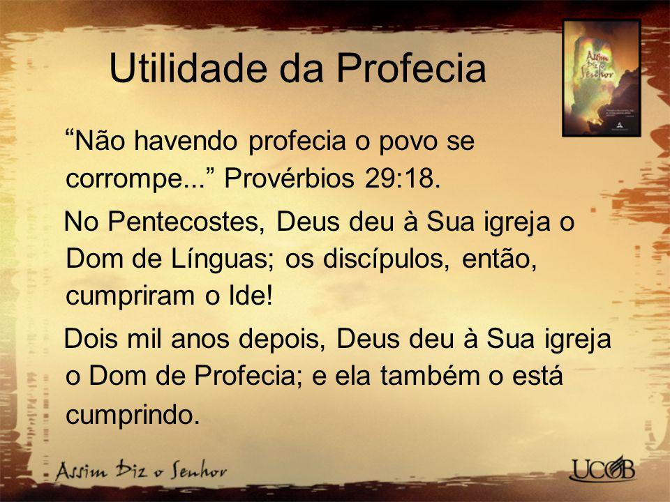 Utilidade da Profecia Não havendo profecia o povo se corrompe... Provérbios 29:18.