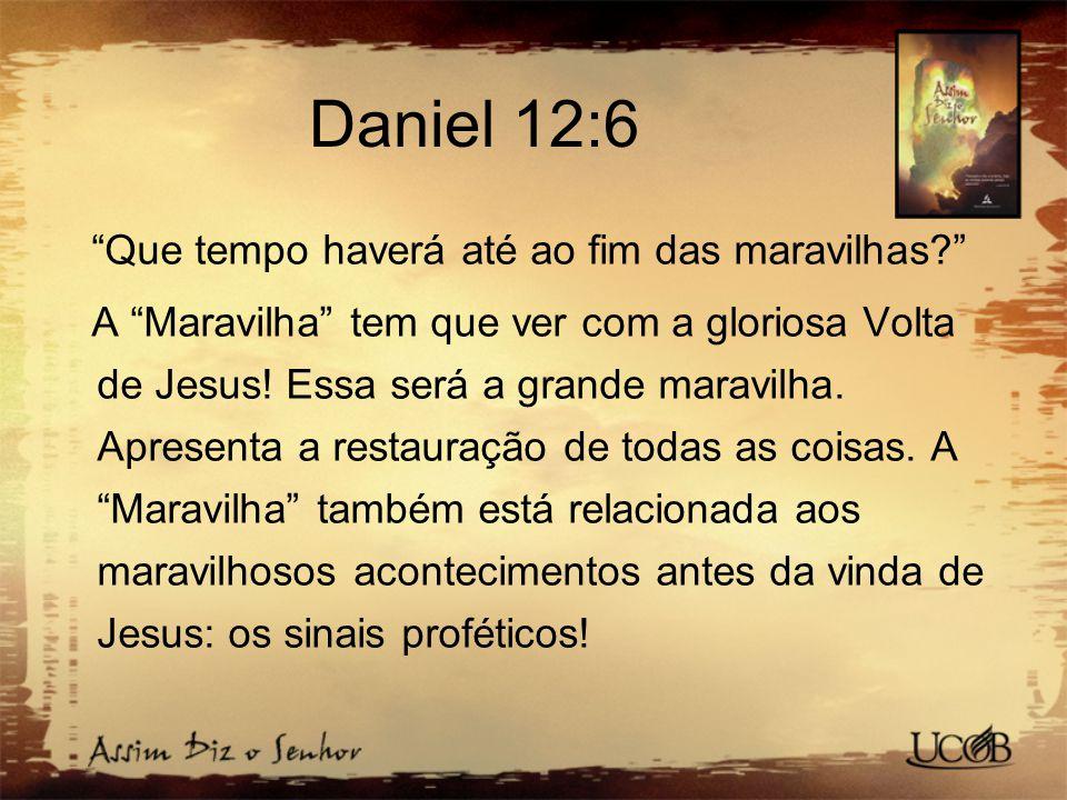 Daniel 12:6 Que tempo haverá até ao fim das maravilhas